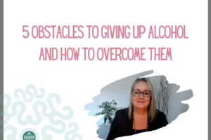 5 Obstacles To Giving Up Alcohol and How to Overcome Them